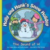 Holly and Hank's Snow Holiday: The Sound of H - Joanne Meier, Cecilia Minden, Bob Ostrom