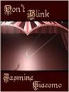 Don't Blink - Jasmine Giacomo