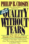 Quality Without Tears: The Art of Hassle-Free Management - Philip B. Crosby