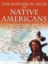 Historical Atlas Of Native Americans - Ian Barnes