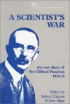 A Scientist's War: The War Diary of Sir Clifford Paterson, 1939-45 : 1st September 1939--9Th May 1945 (I E E History of Technology Series) - Robert Clayton, J. Algar, Clifford Paterson
