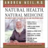 Natural Health, Natural Medicine: The Complete Guide to Wellness and Self-Care for Optimum Health (Audio) - Andrew Weil, Jesse Boggs