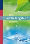 Das Darmheilungsbuch: Gesundheit durch Kolon-Sanierung (German Edition) - Robert Gray, Wolfgang Höhn