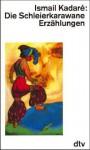 Die Schleierkarawane - Ismail Kadaré