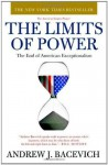 The Limits of Power: The End of American Exceptionalism - Andrew J. Bacevich