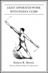 Light Apparatus Work With Indian Clubs (Annotated) - Robert R. Morriss, John Wood