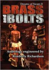 Dreams of Steam II: Brass and Bolts - Kimberly Richardson, H. David Blalock, J.L. Mulvihill, Herika R. Raymer, Alexander S. Brown, Robert Cerio, Kara Ferguson, Laura H. Smith, Phillip R. Cox, Christopher Friesen, Angelia Sparrow, Dwayne DeBardelaben, Allan Gilbreath, Joy Coop, Jeff Ollen Harris, David Tabb,