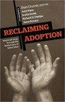 Reclaiming Adoption: Missional Living Through the Rediscovery of Abba Father - Dan Cruver, John Piper, Scotty Smith, Richard D. Phillips, Jason Kovacs