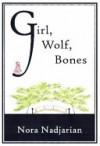 Girl, Wolf, Bones - Nora Nadjarian, Megan Graustein, J.S. Graustein