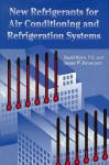 New Refrigerants for Air Conditioning and Refrigeration Systems - David Wylie, James W. Davenport