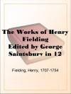 The Works of Henry Fielding Edited by George Saintsbury in 12 Volumes Volume 12 - Henry Fielding