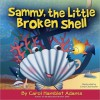 Sammy, the Little Broken Shell - Carol J. Adams, Linda Clearwater