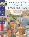 Lewis and Clark: The Story of Our Nation from Coast to Coast, from 1801 to 1850 (America in the Time Of...) - Sally Senzell Isaacs