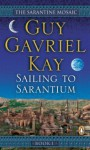 Sailing To Sarantium (The Sarantine Mosaic #1) - Guy Gavriel Kay