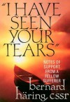 I Have Seen Your Tears: Notes of Support from a Fellow Sufferer - Bernard Haring
