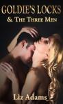 Goldie's Locks and the Three Men - Liz Adams