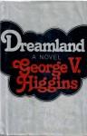 Dreamland - George V. Higgins