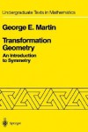 Transformation Geometry: An Introduction to Symmetry (Undergraduate Texts in Mathematics) - George E. Martin