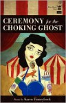 Ceremony for the Choking Ghost - Karen Finneyfrock