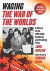 Waging The War of the Worlds: A History of the 1938 Radio Broadcast and Resulting Panic, Including the Original Script - John Gosling, Howard Koch