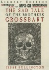 The Sad Tale Of The Brothers Grossbart - Jesse Bullington