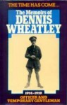 The Time Has Come. . . The Memoirs Of Dennis Wheatley: Officer And Temporary Gentleman 1914-1919 - Dennis Wheatley