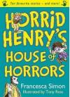 Horrid Henry's House Of Horrors - Francesca Simon, Tony Ross