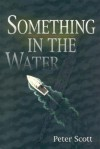 Something in the Water - Peter Scott