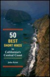 50 Best Short Hikes In California's Central Coast (50 Best Short Hikes) - John Krist