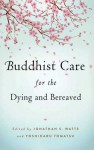 Buddhist Care for the Dying and Bereaved - Jonathan Watts, Yoshiharu Tomatsu