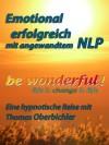 be wonderful! Emotional erfolgreich mit angewandtem NLP! (Erfolgreich im Alltag) (German Edition) - Thomas Oberbichler, Christiane Pape