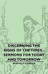 Discerning the Signs of the Times - Sermons for Today and Tomorrow - Reinhold Niebuhr