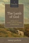 The Lamb of God: Seeing Jesus in Exodus, Leviticus, Numbers, & Deuteronomy - Nancy Guthrie