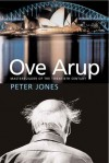 Ove Arup: Masterbuilder of the Twentieth Century - Peter Jones