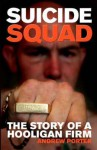 Suicide Squad: The Inside Story Of A Football Firm - Andrew Porter