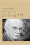 Understanding Steven Millhauser - Earl G Ingersoll, Linda Wagner-Martin