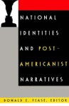 National Identities and Post-Americanist Narratives - Donald E. Pease, Ross Posnock, Alan Nadel, Robert J. Corber
