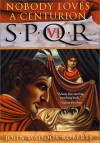 SPQR VI: Nobody Loves a Centurion - John Maddox Roberts