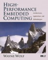High-Performance Embedded Computing: Architectures, Applications, and Methodologies - Wayne Wolf