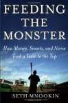 Feeding the Monster: How Money, Smarts, and Nerve Took a Team to the Top - Seth Mnookin
