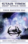 These Haunted Seas (Star Trek: Deep Space Nine) - David R. George III, Heather Jarman