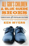 All God's Children and Blue Suede Shoes: Christians and Popular Culture - Kenneth A. Myers, Marvin Olasky