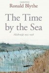 The Time by the Sea: Aldeburgh 1955-1958 - Ronald Blythe