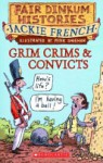 Grim Crims & Convicts, 1788-1820 - Jackie French, Peter Sheehan