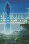 The Chronoliths (1st Edition) - Robert Charles Wilson
