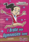 I Broke into Gymnastics Camp (Sports Illustrated Kids Victory School Superstars - Jessica Gunderson, Jorge Santillan