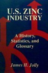 U.S. Zinc Industry: A History, Statistics, and Glossary - James H. Jolly