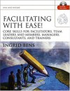 Facilitating with Ease!: Core Skills for Facilitators, Team Leaders and Members, Managers, Consultants, and Trainers - Ingrid Bens