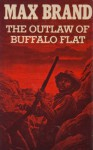 The Outlaw of Buffalo Flat - Max Brand