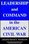 Leadership And Command In The American Civil War - Steven E. Woodworth